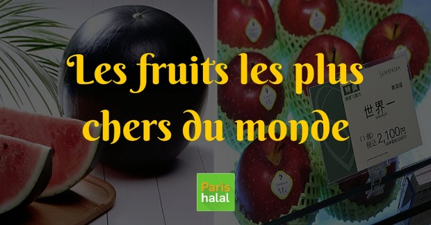 Les fruits les plus chers du monde Paris-Halal